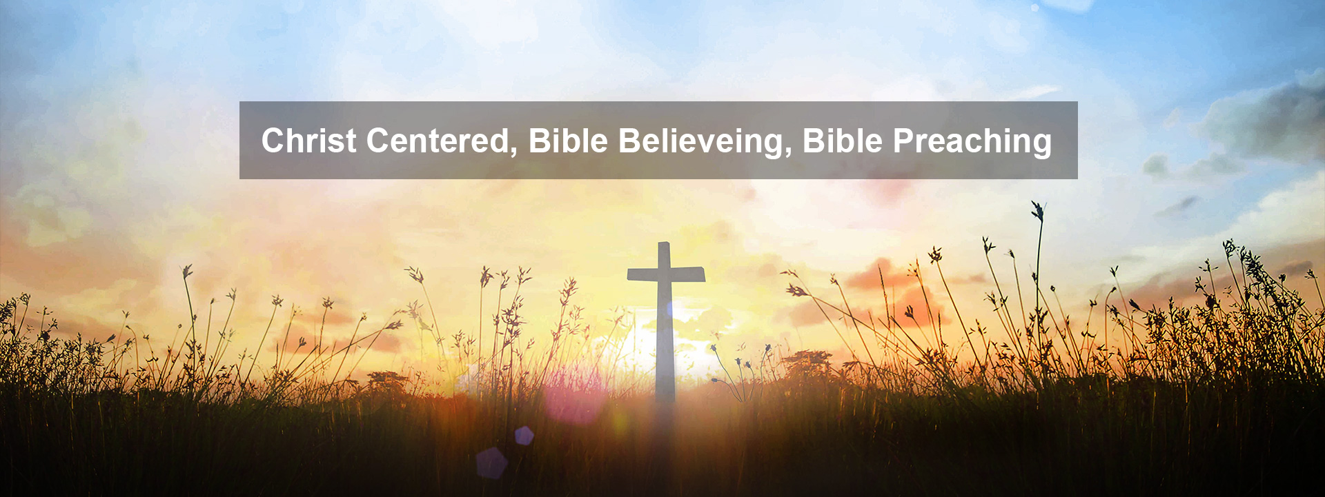 Christ Centered, Bible Believeing, Bible Preaching